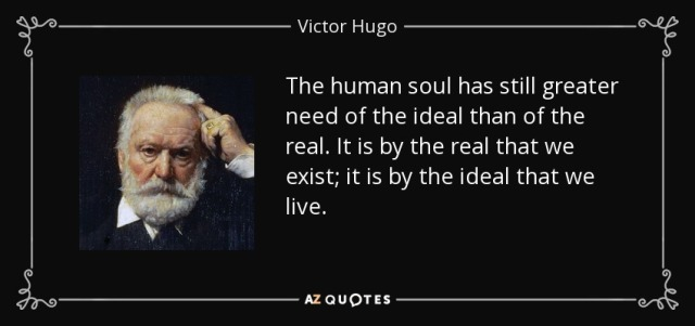 quote-the-human-soul-has-still-greater-need-of-the-ideal-than-of-the-real-it-is-by-the-real-victor-hugo-13-83-77