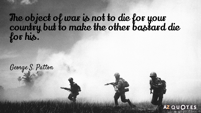 Quotation-George-S-Patton-The-object-of-war-is-not-to-die-for-your-22-65-78