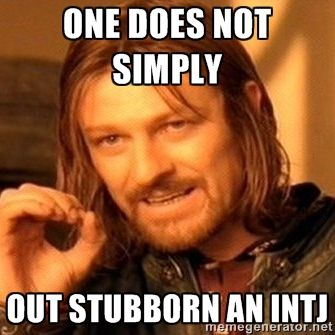 stubborn INTJ