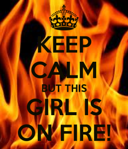 keep-calm-but-this-girl-is-on-fire-1